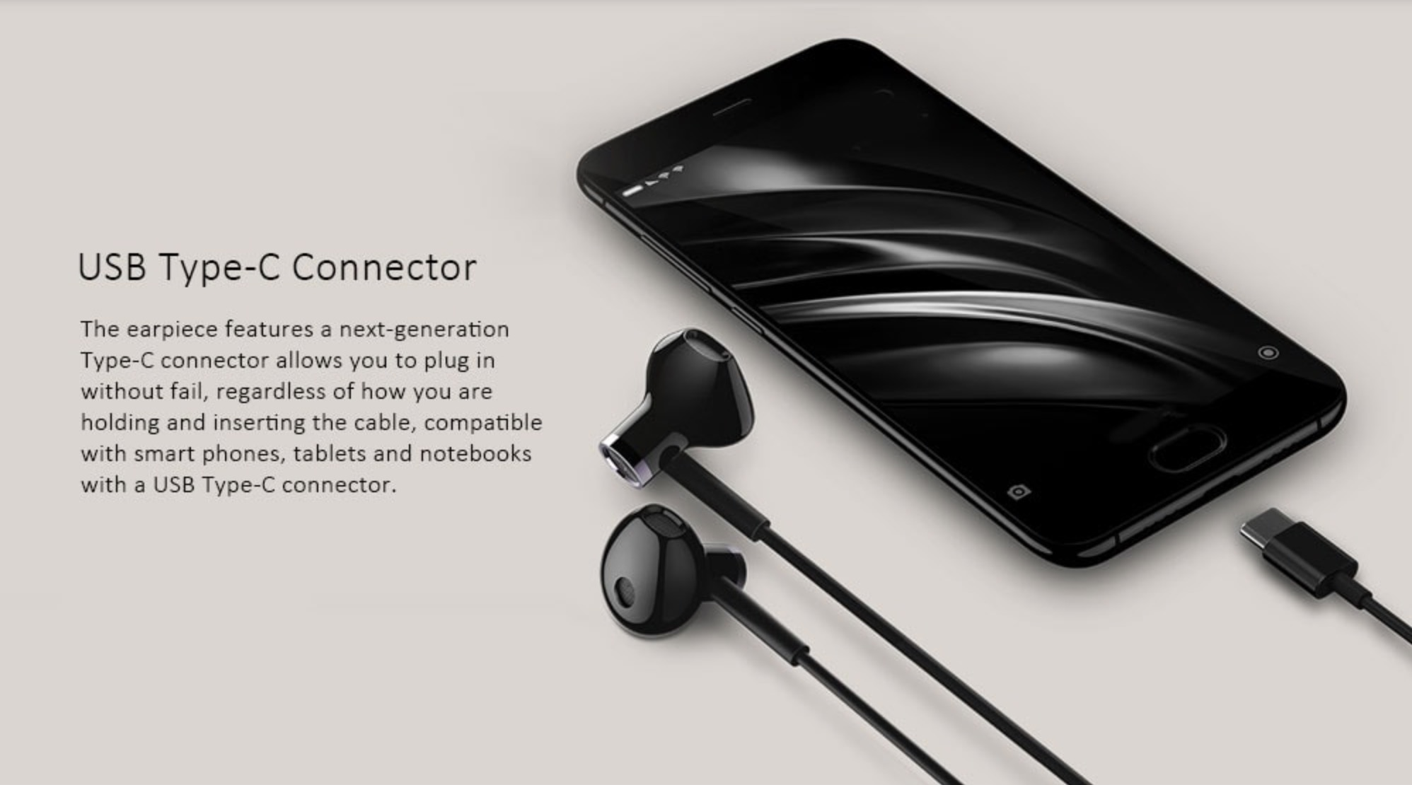 USB Type-C Connector The earpiece features a next-generation Type-C connector allows you to plug in without fail, regardless of how you are holding and inserting the cable, compatible with smartphones, tablets and notebooks with a USB Type-C connector.